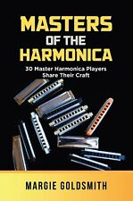 Masters of the Harmonica: 30 Master Harmonica Players Share Their Craft book