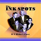 The Ink Spots ~ If I Didn't Care NEW CD JAVA JIVE, STOMPIN' AT THE SAVOY + MORE