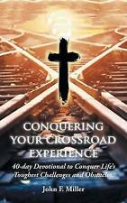 Conquering Your Crossroad Experience: 40-day Devotional to Conquer Life's Toughe