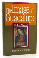 Jody Brant Smith THE IMAGE OF GUADALUPE  Myth or miracle? 1st Edition 1st Printi