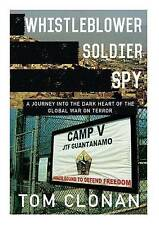 Whistleblower, Soldier, Spy: A Journey into the Dark Heart of the Global War on
