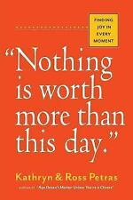 Nothing Is Worth More Than This Day : Finding Joy in the Everyday: By Petras,...