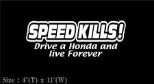 SPEED KILLS ! drive a honda and live forever Vinyl Decal Sticker car window