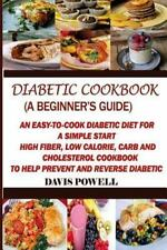 Diabetic Cookbook (a Beginner's Guide) : Quick, Easy-To-Cook Diabetes Diet...