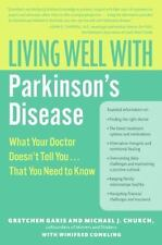 Living Well with Parkinson's Disease: What Your Doctor Doesn't Tell You... That