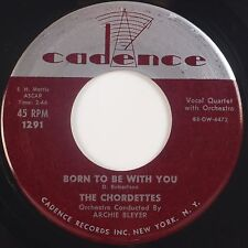 THE CHORDETTES: Born to Be With You / Love Never Changes CADENCE Doo Wop 45 VG+