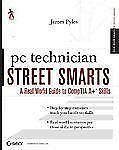 NEW - PC Technician Street Smarts: A Real World Guide to CompTIA A+ Skills