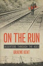 On the Run : Deserters Through the Ages (AWOL) by Graeme Kent (2014, Hardcover)