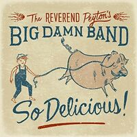 The Reverend Peyton's Big Damn Band - So Delicious [New CD]
