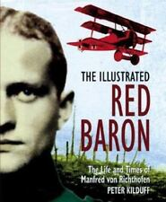 The Illustrated Red Baron : The Life and Times of Manfred von Richthofen by...