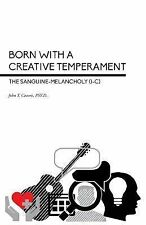 Born with a Creative Temperament : The Sanguine-Melancholy (I-C) by John T....