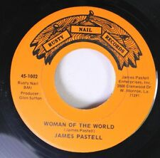 Soul 45 James Pastell - Woman Of The World / Hell Yes I Cheated On Rusty Nail Re