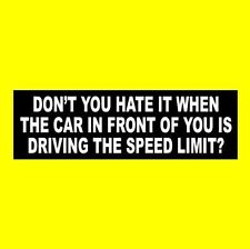 """Funny """"CAR IN FRONT OF YOU IS DRIVING THE SPEED LIMIT"""" Anti Tailgater STICKER"""