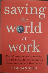 SIGNED FIRST EDITION Saving the World at Work by Tim Sanders -Like New Condition