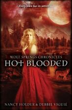 Wolf Springs Chronicles: Hot Blooded By Debbie Viguie Nancy Holder