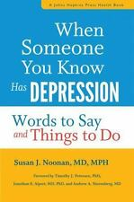WHEN SOMEONE YOU KNOW HAS DEPRESSION - NOONAN, SUSAN J., M.D./ PETERSEN, TIMOTHY