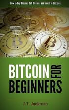 Bitcoin for Beginners : How to Buy Bitcoins, Sell Bitcoins, and Invest in...
