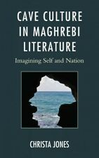 New listing Cave Culture in Maghrebi Literature : Imagining Self and Nation, Hardcover by...
