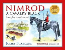 Nimrod: A Cavalry Black: From Foal to Retirement by Juliet Blaxland...