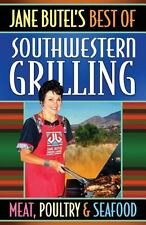 Jane Butel's Best of Southwestern Grilling Meat, Poultry and Fish by Jane...