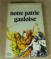 GASTON BONHEUR - NOTRE PATRIE GAULOISE  - ROBERT LAFFONT