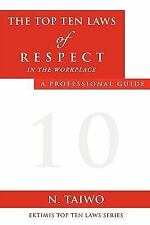 The Top Ten Laws of Respect in the Workplace by N. Taiwo (2009, Paperback)