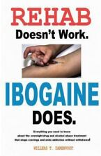 Rehab Doesn't Work - Ibogaine Does : The Overnight Drug and Alcohol Abuse...