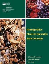 Raising Native Plants in Nurseries: Basic Concepts by Tara Luna, Thomas...
