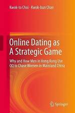 Online Dating as A Strategic Game: Why and How Men in Hong Kong Use QQ to Chase
