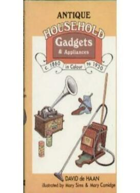 Antique Household Gadgets and Appliances in Colour c 1860 to 1930David de Haa