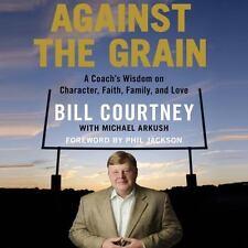 New Audio Book Against the Grain : A Coach's Wisdom Bill Courtney Faith Family +