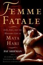 Femme Fatale: Love, Lies, and the Unknown Life of Mata Hari: By Shipman, Pat