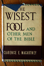 The Wisest Fool & Other Men of the Bible by Clarence E. Macartney 1949 HC/DJ