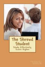 The Shrewd Student : How to Study Smarter and Get Great Grades in College by...