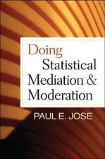 Doing Statistical Mediation and Moderation (Methodology in the Social-ExLibrary