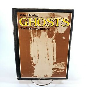 Peter Haining GHOSTS The Illustrated History (1975) Hardcover First USA Edition