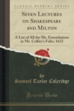 Seven Lectures on Shakespeare and Milton : A List of All the Ms. Emendations...