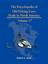 The Encyclopedia of Old Fishing Lures : Made in North America by Robert A....