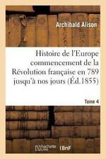 Histoire de l'Europe Depuis le Commencement de la Revolution Francaise en...
