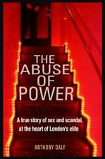 The Abuse of Power A true story of sex and scandal at the heart... 9781912624294