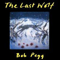 BOB PEGG The Last Wolf (2018) 17-track CD album NEW/SEALED