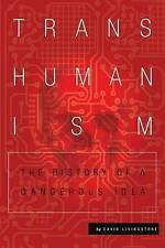 NEW Transhumanism: The History of a Dangerous Idea by David Livingstone