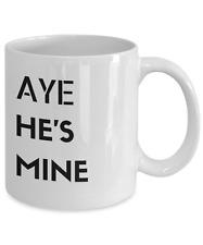 """""""Aye He's Mine"""" Gifts - Couples Coffee Mugs"""