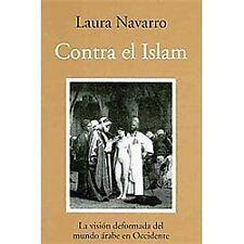 Contra el islam/ Against Islam: La vision deformada del mundo arabe en...