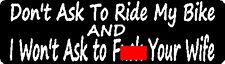 DON'T ASK TO RIDE MY BIKE AND I WON'T ASK TO F@#$ YOUR WIFE HELMET STICKER