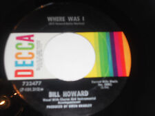 BILL HOWARD NM- Where Was I 45 Who Poured The Whiskey In The Well 732477 Decca