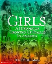 Brand New!!  Girls: A History of Growing Up Female in America by Colman, Penny