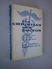 THE CHRISTIAN AS A DOCTOR James T. Stephens & Long 1960