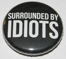 Surrounded by Idiots Button Badge 25mm / 1 inch Humour Student Funny