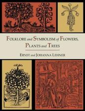 Folklore and Symbolism of Flowers, Plants and Trees [Illustrated Edition] by...